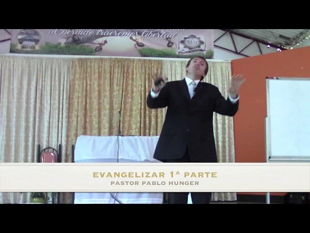 Seminario de Evangelismo – Pastor Pablo Hunger – Evangelizar 1ª Parte
