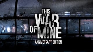 This War of Mine: Anniversary Edition video