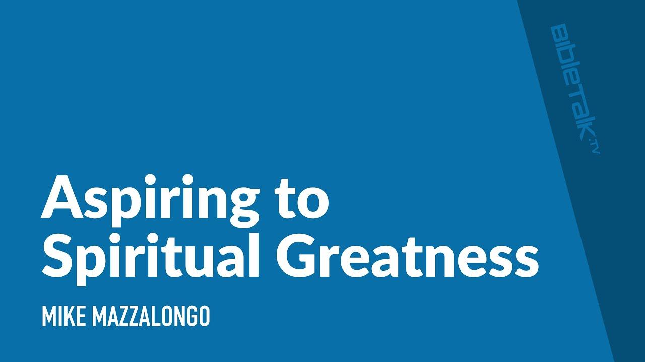 Aspiring To Spiritual Greatness