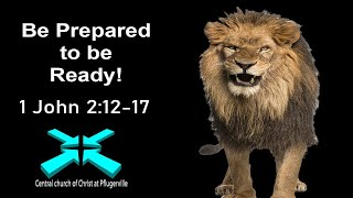 Be Prepared to be Ready! – Lord's Day Sermons – Mar 8 2020 – 1 John 2:12-17
