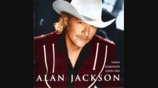 """When Somebody Loves You"" - Alan Jackson (Lyrics in description)"