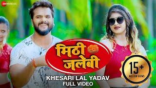 Meethi Jalebi Full Video Khesari Lal Yadav U0026 Antra Singh
