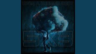Upon A Burning Body - 5x3
