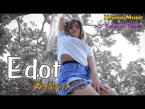 Edot arisna   kebacut baper   house music       official video