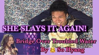 She Slays it again! | Bridge Over Troubled Water- So Hyang | Fabulous voice