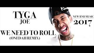 Tyga feat. Joe - We need to Roll (ONEDAH Remix) | NEW RNB MUSIC 2017