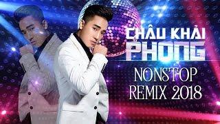 Châu Khải Phong Remix 2018 - Nhạc Dj Remix 2018 - Liên Khúc Nhạc Trẻ Remix Hay Nhất Châu Khải Phong