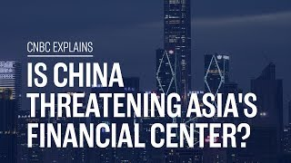 Is China threatening Asia's financial center? | CNBC Explains