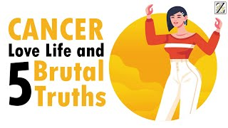 Love Life with CANCER WOMAN & 5 BRUTAL Truths