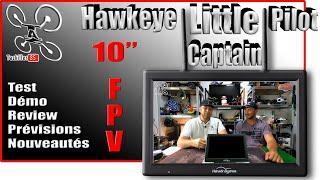 """Hawkeye Litle Pilot CAPTAIN 10"""" écran FPV - Review Test Démo - EXCLUS, Prévisions Vidéos !"""