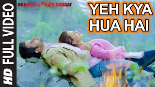 'Yeh Kya Hua Hai' Full Video Song | Baankey ki Crazy Baraat