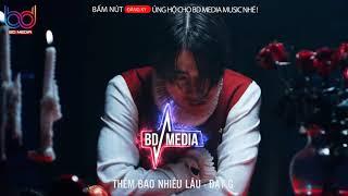 Thêm Bao Nhiêu Lâu - Đạt G [ Bản Mix CỰC CHẤT ] DJ Phi Nguyễn   BD MEDIA