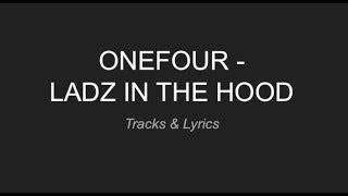 Ladz In The Hood   ONEFOUR [LYRICS]