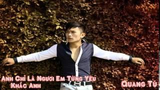 Anh Chỉ Là Người Em Từng Yêu [Remix] - Khắc Anh