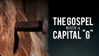 The Gospel with a Capital \