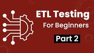 Part 2: ETL Testing
