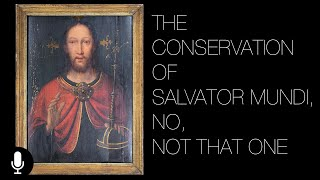The Conservation of Salvator Mundi, No Not That One.