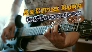 As Cities Burn - One:Twentyseven | Guitar Cover