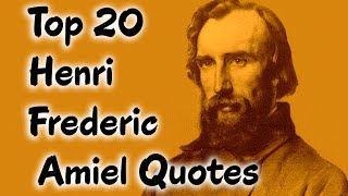 Top 20 Henri Frederic Amiel Quotes (Author Of Amiels Journal)