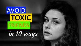 How To Avoid Toxic Friends. (10 ways to do)