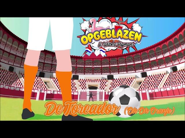 Opgeblazen & Wilbert Pigmans - De Toreador (Oh Oh Oranje)