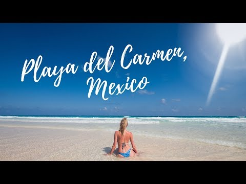 10 Days in Playa del Carmen, Mexico 2018