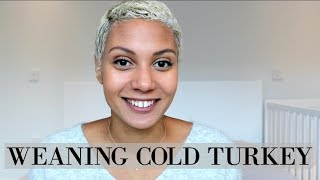 WEANING COLD TURKEY! | Stopping Breastfeeding | What to Expect