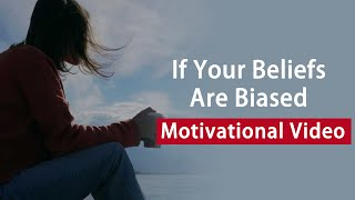 If Your Beliefs Are Biased, They Are Not Yours | Motivational Quote Video