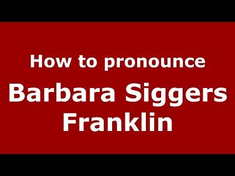 How to pronounce Barbara Siggers Franklin (American English/US) - PronounceNames.com