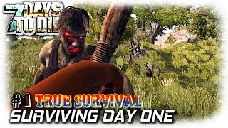 7 Days To Die | True Survival Mod | Surviving Day 1 | EP1 | Let's Play 7DTD Gameplay