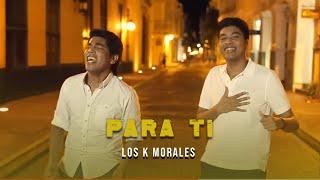 Para Ti (Los K Morales) - Kanner Morales  (Video)