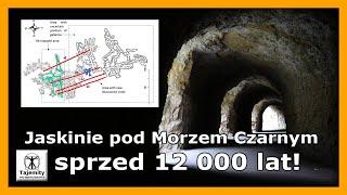 Jaskinie pod Morzem Czarnym sprzed 12 000 lat!