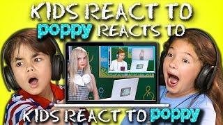 KIDS REACT TO POPPY REACTS TO KIDS REACT TO POPPY