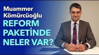 REFORM PAKETİNDE NELER VAR? - Muammer Kömürcüoğlu