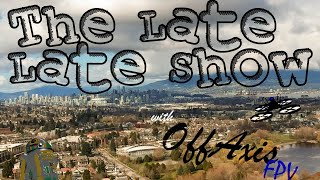 The Late Late Show with Off Axis FPV