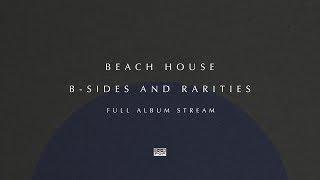 Beach House - B-Sides and Rarities [FULL ALBUM STREAM]