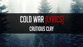 Cautious Clay   Cold War [LYRICS]