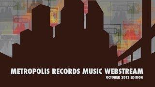 METROPOLIS RECORDS OCTOBER 2013 MUSIC WEBSTREAM [OFFICIAL]