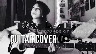 Too Late - 5 Seconds Of Summer (Guitar Cover) | Alivia Rose