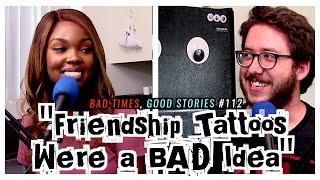 Friendship Tattoos Were A BAD Idea - Jazmyn W | Bad Times Good Stories #112