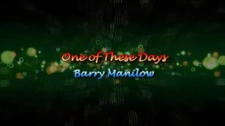 One of These Days by Barry Manilow