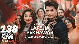 Larsha Pekhawar | Ali Zafar ft. Gul Panra & Fortitude Pukhtoon Core | Pashto Song