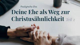 #3 Deine Ehe als Weg zur Christusähnlichkeit II   Predigt Römer 8,28-39   Theo Friesen