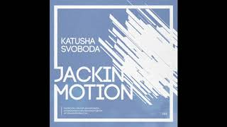 Music by Katusha Svoboda - Jackin Motion #086 is Out Now!