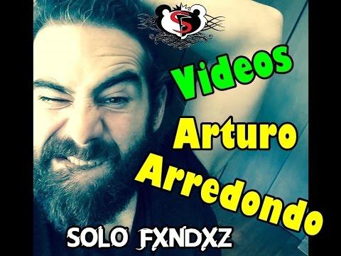 Videos personales de  Arturo Arredondo || SOLO FXNDXZ