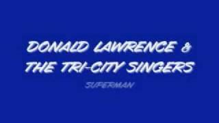 Donald Lawrence & Tri-City Singers - Superman