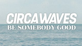 Circa Waves   Be Somebody Good (Official Video)