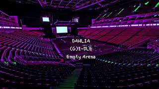 DAHLIA by (G)I-DLE ) (여자)아이들 but you're in an empty arena [CONCERT AUDIO] [USE HEADPHONES] 🎧