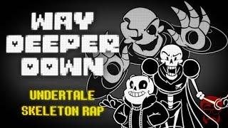 WAY DEEPER DOWN | Undertale Skeleton Rap!