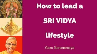 How to lead a Sri Vidya lifestyle I Guru Karunamaya I Soundarya Lahari